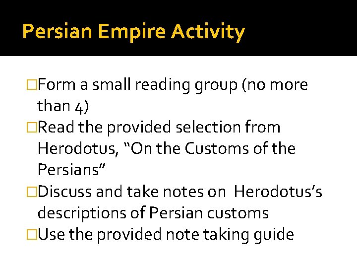Persian Empire Activity �Form a small reading group (no more than 4) �Read the