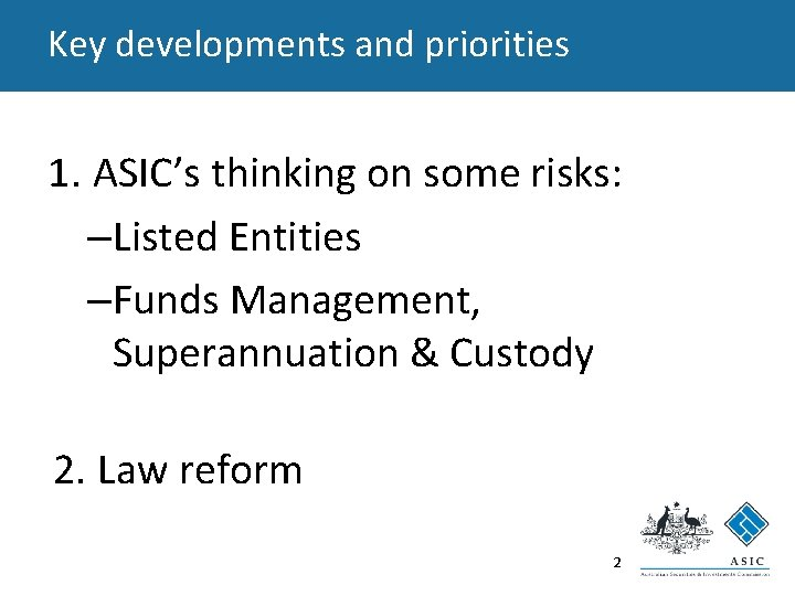 Key developments and priorities 1. ASIC's thinking on some risks: –Listed Entities –Funds Management,