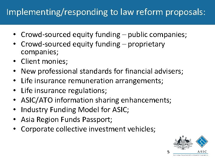 Implementing/responding to law reform proposals: • Crowd-sourced equity funding – public companies; • Crowd-sourced