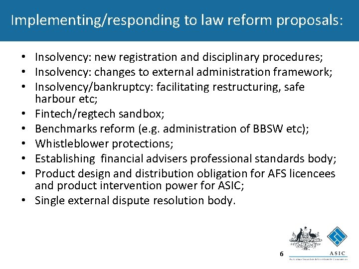 Implementing/responding to law reform proposals: • Insolvency: new registration and disciplinary procedures; • Insolvency: