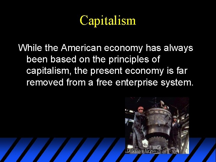 Capitalism While the American economy has always been based on the principles of capitalism,