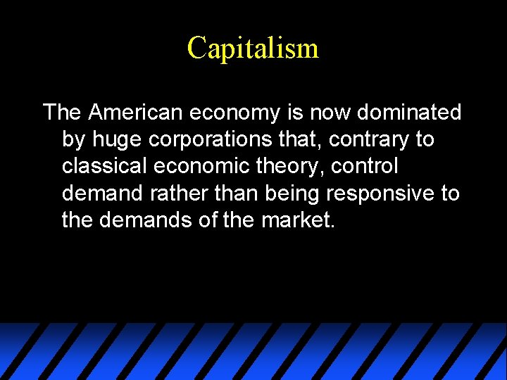 Capitalism The American economy is now dominated by huge corporations that, contrary to classical