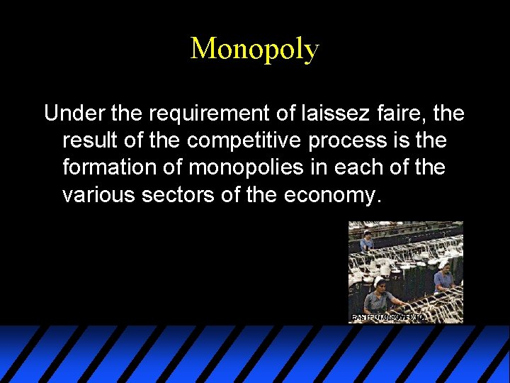 Monopoly Under the requirement of laissez faire, the result of the competitive process is