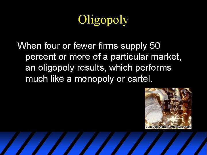 Oligopoly When four or fewer firms supply 50 percent or more of a particular