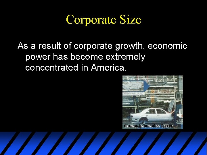 Corporate Size As a result of corporate growth, economic power has become extremely concentrated