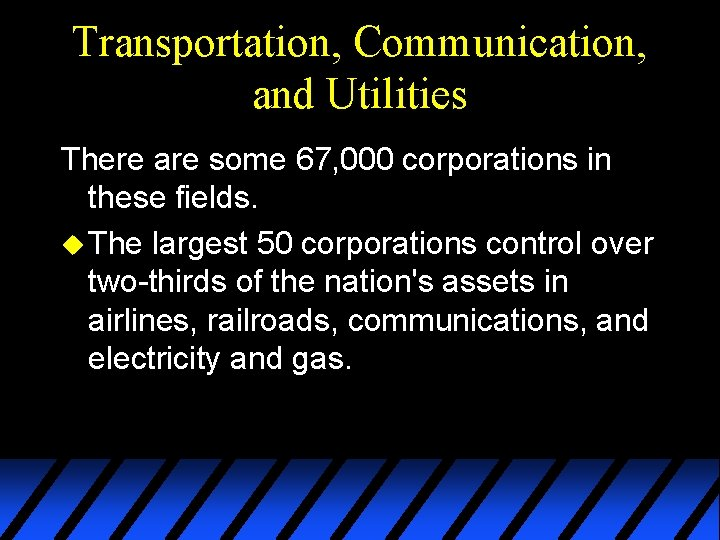 Transportation, Communication, and Utilities There are some 67, 000 corporations in these fields. u