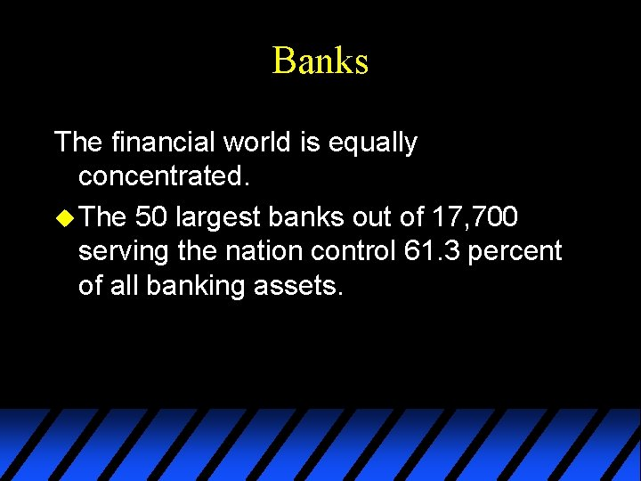 Banks The financial world is equally concentrated. u The 50 largest banks out of
