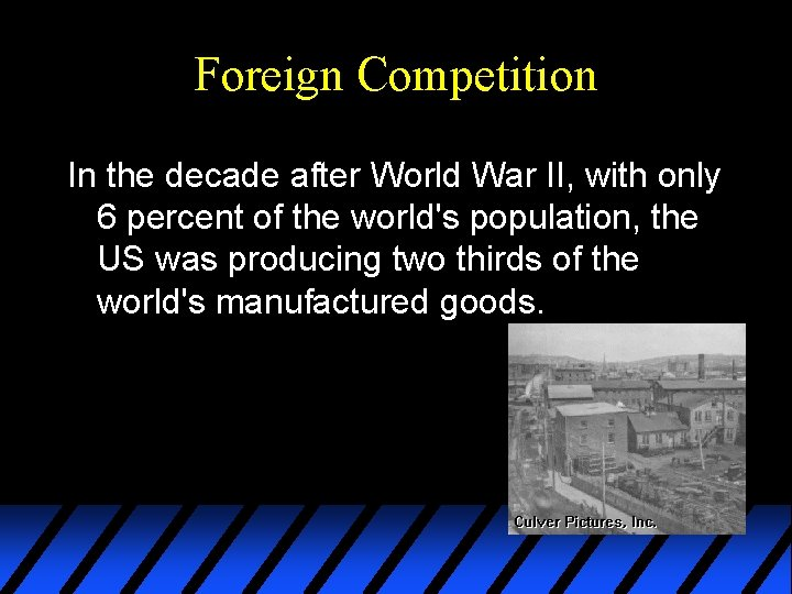 Foreign Competition In the decade after World War II, with only 6 percent of
