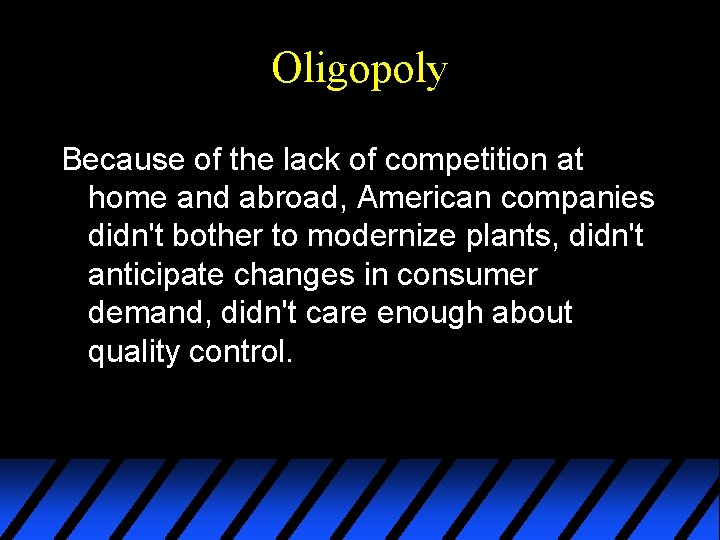 Oligopoly Because of the lack of competition at home and abroad, American companies didn't