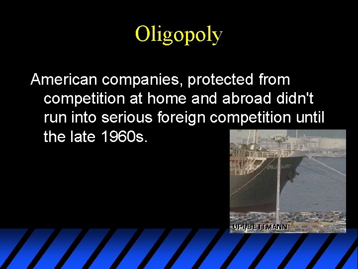 Oligopoly American companies, protected from competition at home and abroad didn't run into serious