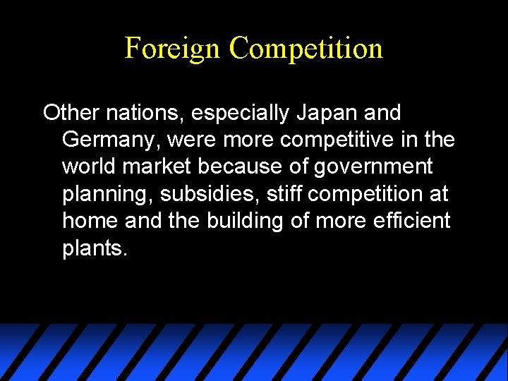 Foreign Competition Other nations, especially Japan and Germany, were more competitive in the world