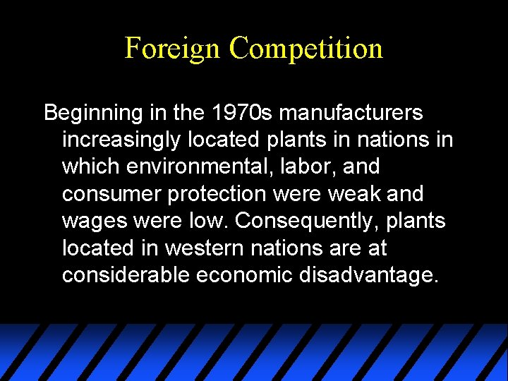 Foreign Competition Beginning in the 1970 s manufacturers increasingly located plants in nations in