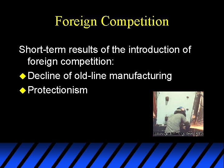 Foreign Competition Short-term results of the introduction of foreign competition: u Decline of old-line