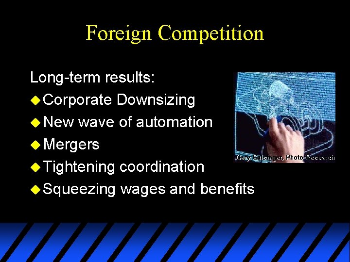Foreign Competition Long-term results: u Corporate Downsizing u New wave of automation u Mergers