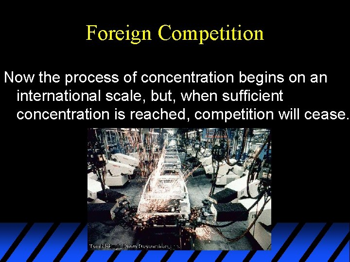 Foreign Competition Now the process of concentration begins on an international scale, but, when