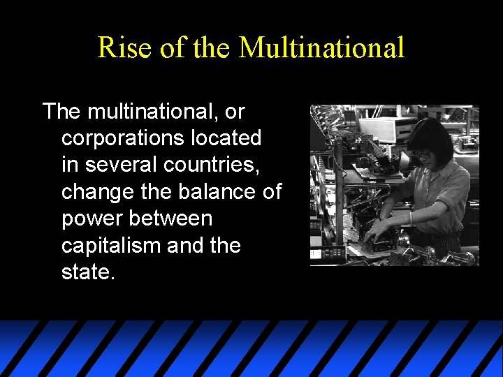 Rise of the Multinational The multinational, or corporations located in several countries, change the