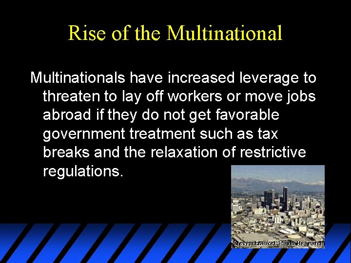 Rise of the Multinationals have increased leverage to threaten to lay off workers or