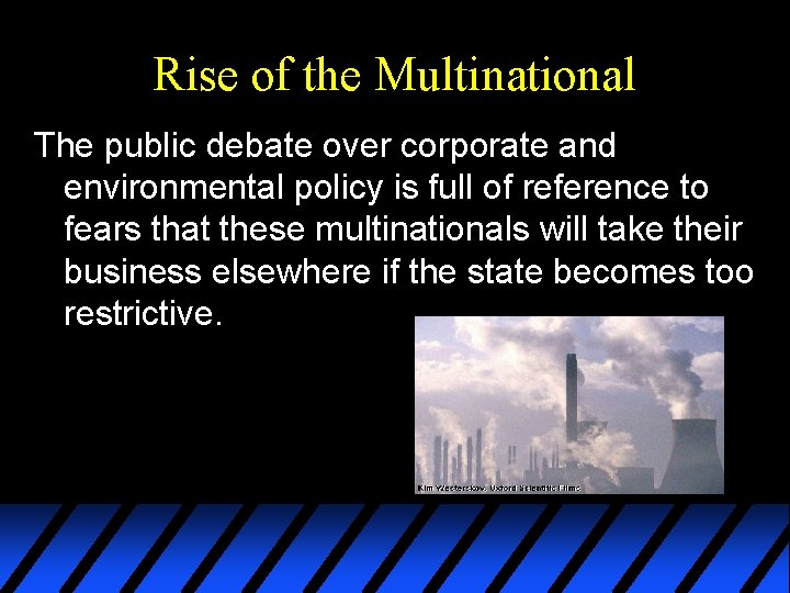 Rise of the Multinational The public debate over corporate and environmental policy is full