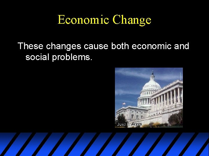 Economic Change These changes cause both economic and social problems.