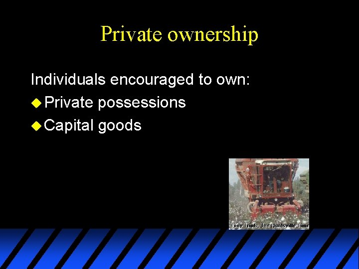 Private ownership Individuals encouraged to own: u Private possessions u Capital goods