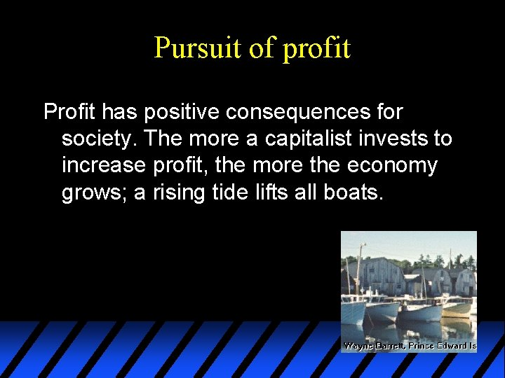 Pursuit of profit Profit has positive consequences for society. The more a capitalist invests