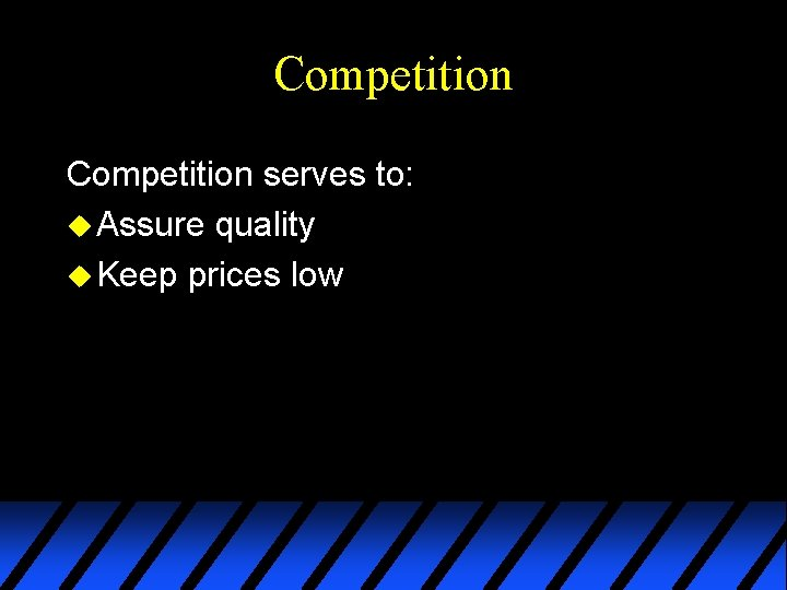 Competition serves to: u Assure quality u Keep prices low