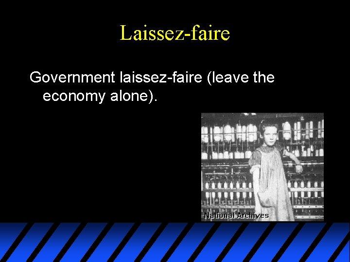 Laissez-faire Government laissez-faire (leave the economy alone).