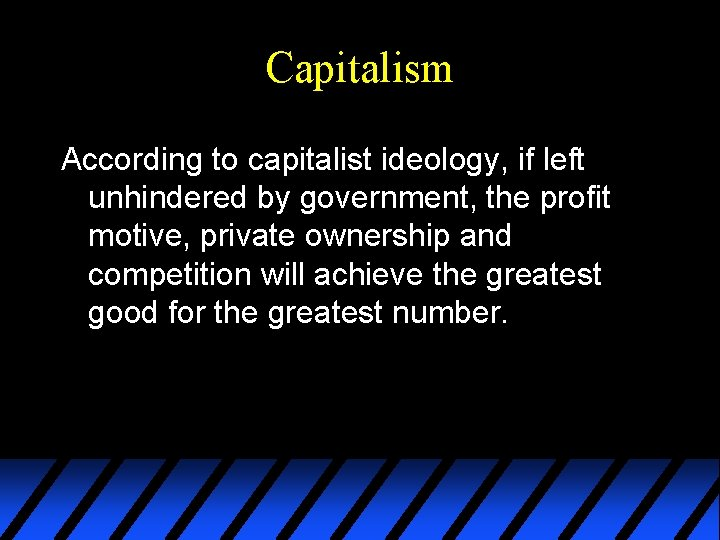 Capitalism According to capitalist ideology, if left unhindered by government, the profit motive, private