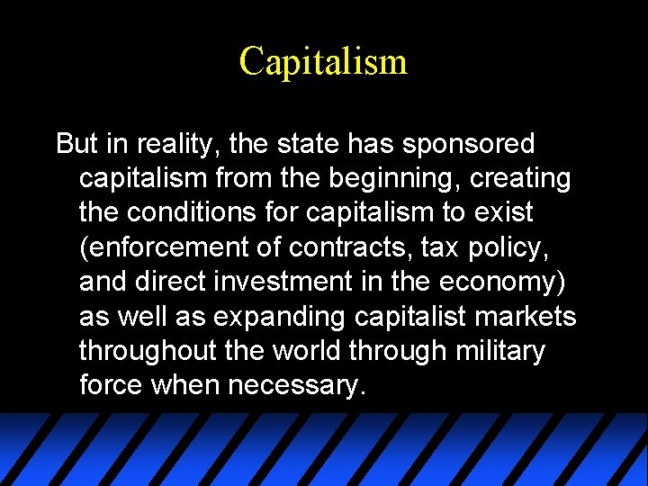 Capitalism But in reality, the state has sponsored capitalism from the beginning, creating the
