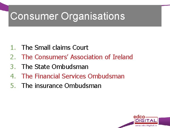 Consumer Organisations 1. 2. 3. 4. 5. The The The Small claims Court Consumers'