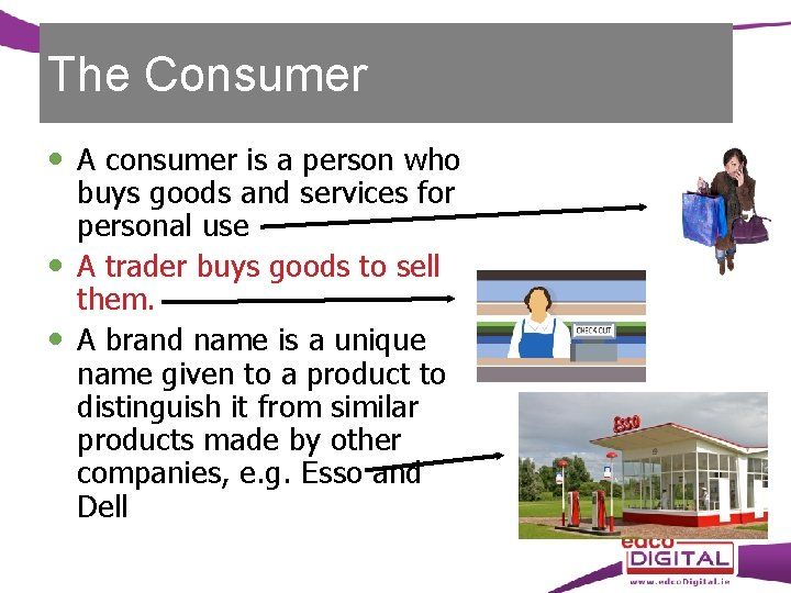 The Consumer A consumer is a person who buys goods and services for personal