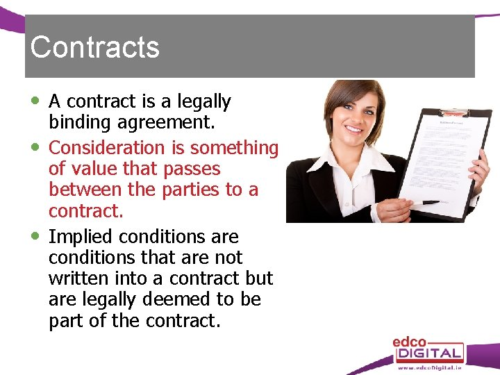 Contracts A contract is a legally binding agreement. Consideration is something of value that