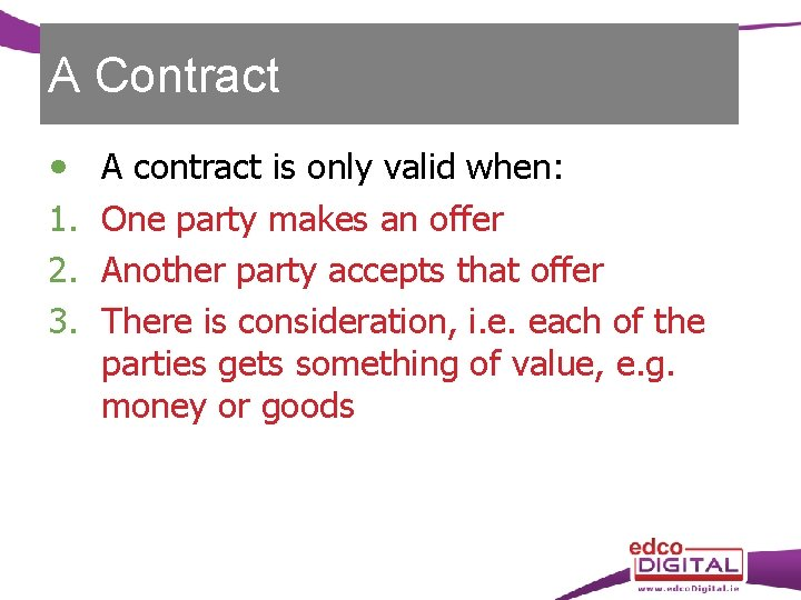 A Contract 1. 2. 3. A contract is only valid when: One party makes