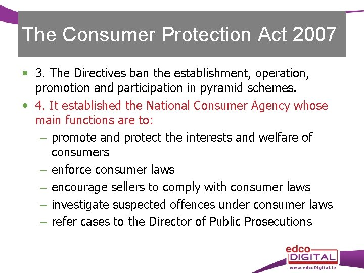 The Consumer Protection Act 2007 3. The Directives ban the establishment, operation, promotion and