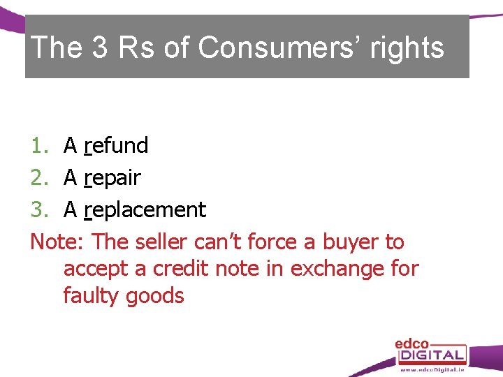 The 3 Rs of Consumers' rights 1. A refund 2. A repair 3. A