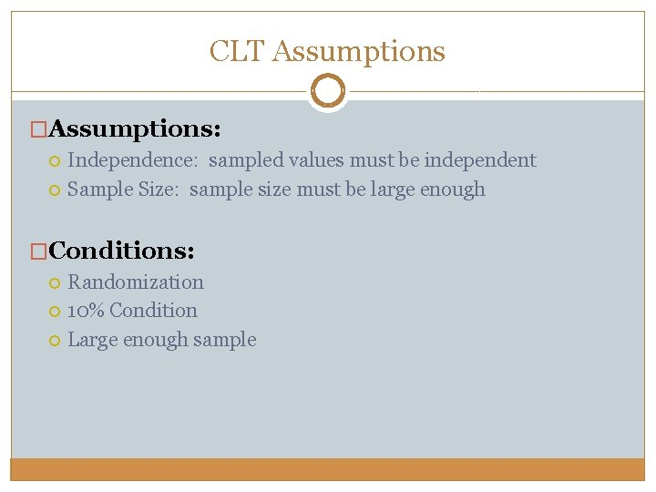 CLT Assumptions �Assumptions: Independence: sampled values must be independent Sample Size: sample size must