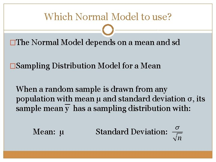 Which Normal Model to use? �The Normal Model depends on a mean and sd