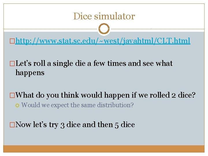 Dice simulator �http: //www. stat. sc. edu/~west/javahtml/CLT. html �Let's roll a single die a