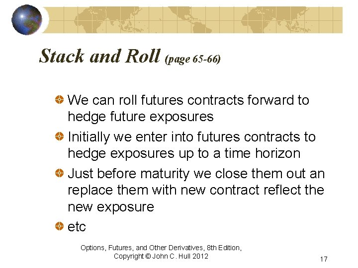 Stack and Roll (page 65 -66) We can roll futures contracts forward to hedge