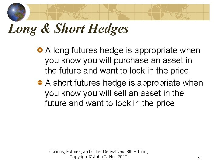 Long & Short Hedges A long futures hedge is appropriate when you know you