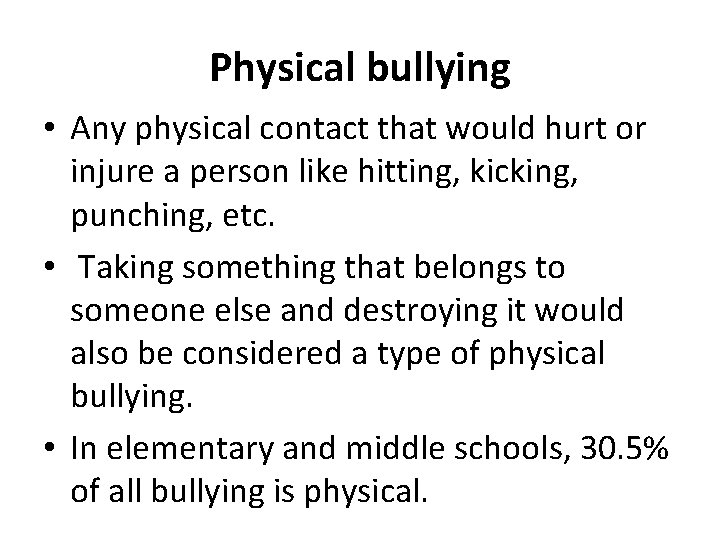Physical bullying • Any physical contact that would hurt or injure a person like