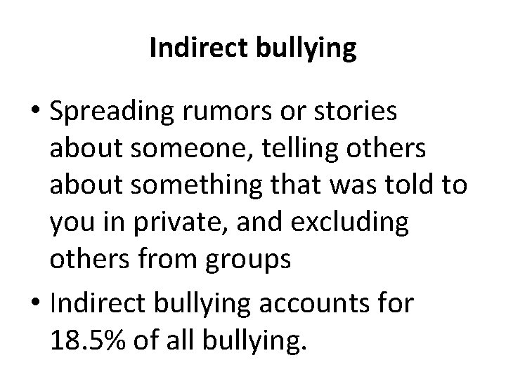 Indirect bullying • Spreading rumors or stories about someone, telling others about something that