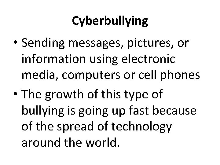 Cyberbullying • Sending messages, pictures, or information using electronic media, computers or cell phones