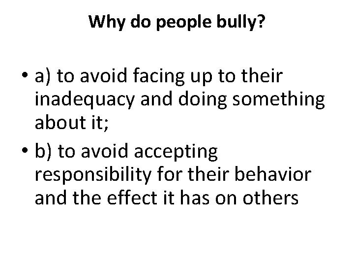 Why do people bully? • a) to avoid facing up to their inadequacy and