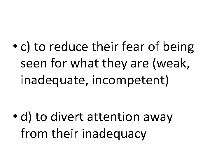 • c) to reduce their fear of being seen for what they are