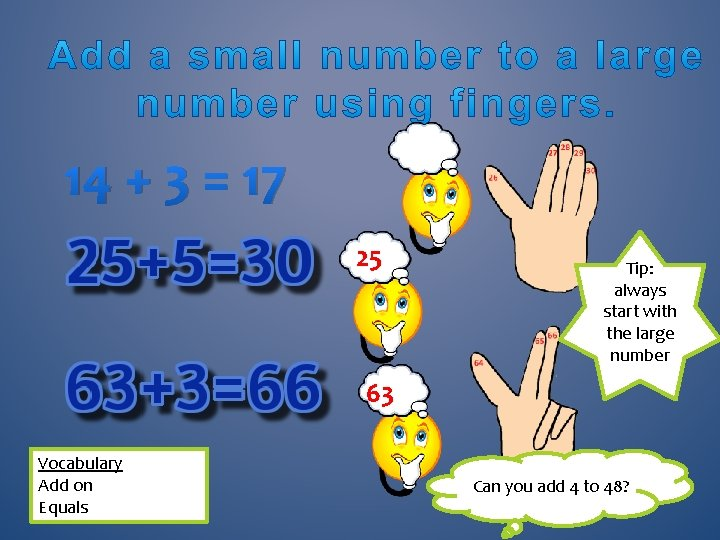 14 + 3 = 17 25 Tip: always start with the large number 63