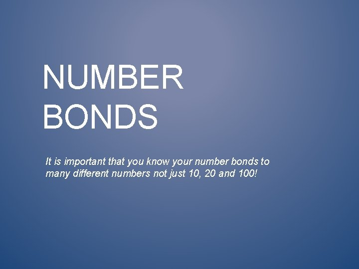 NUMBER BONDS It is important that you know your number bonds to many different