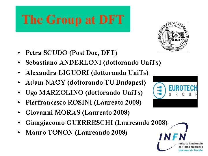 The Group at DFT • • • Petra SCUDO (Post Doc, DFT) Sebastiano ANDERLONI