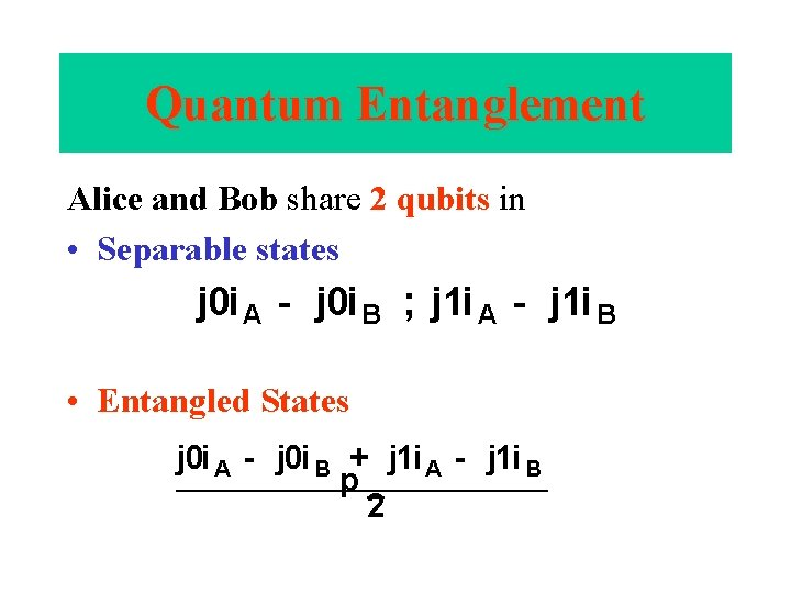 Quantum Entanglement Alice and Bob share 2 qubits in • Separable states j 0