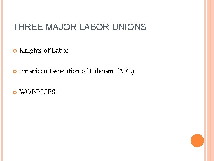 THREE MAJOR LABOR UNIONS Knights of Labor American Federation of Laborers (AFL) WOBBLIES